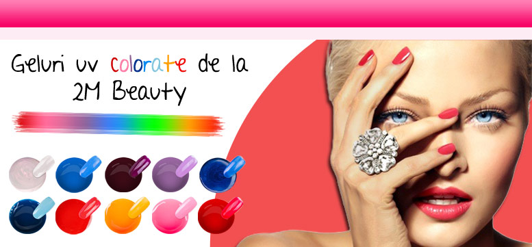 Geluri UV colorate de la 2M Beauty