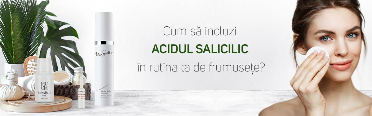 Cum sa incluzi acidul salicilic in rutina ta de frumusete?